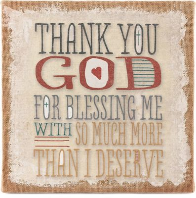 Thank You God For Blessing Me With So Much More Than I Deserve