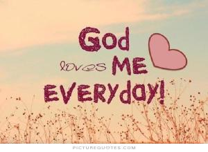 god-loves-me-everyday-quote-1